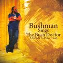 Bushman Sings The Bush Doctor: A Tribute To Peter Tosh thumbnail
