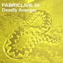 Fabriclive. 04: Deadly Avenger thumbnail