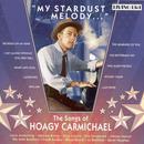 The Songs Of Hoagy Carmichael: My Stardust Melody... thumbnail